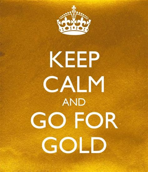 Going For The Goldand The Silver by Going For Gold Keep Calm And Gold On