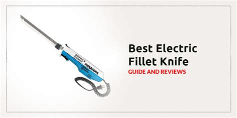 best fillet knife in the world the 5 best electric fillet knives to buy in december 2017