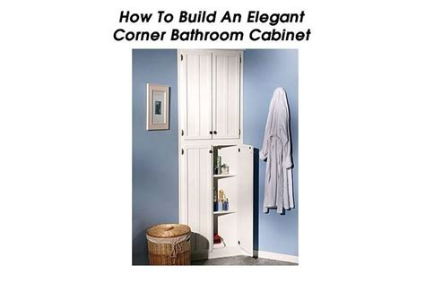 How To Build A Bathroom Cabinet by How To Build An Corner Bathroom Cabinet