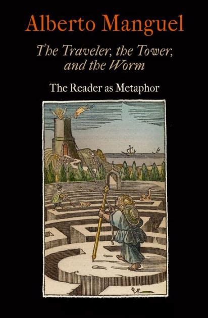 libro the travelers gift the traveler the tower and the worm the reader as metaphor by alberto manguel hardcover