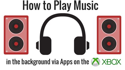 how to play in the background on xbox one how to play in the background via apps on the xbox