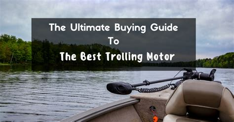 electric trolling motor buying guide the ultimate buying guide to the best trolling motor 2018