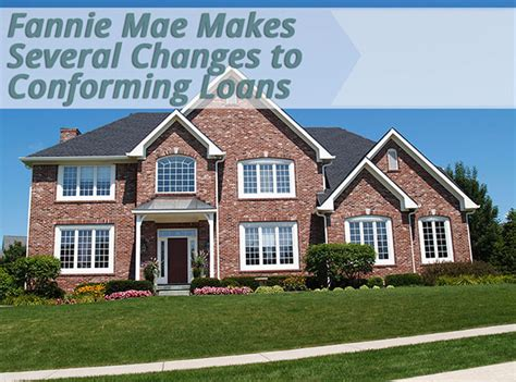 fannie mae makes several changes to conforming loans