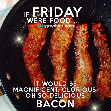 friday  food    magnificent glorious   delicious bacon graphics quotes