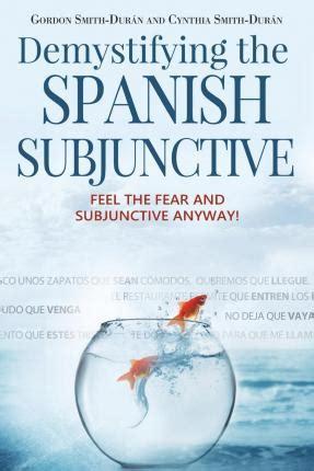 demystifying the spanish subjunctive mr gordon smith duran 9781512073027