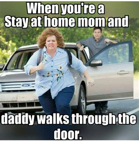 Mad Mom Meme - when you re a stay at home mom and daddy walks through the