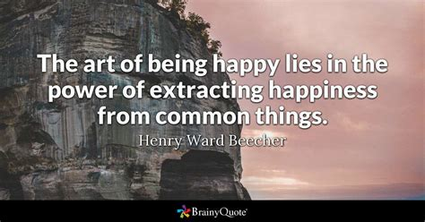art of being a the art of being happy lies in the power of extracting happiness from common things henry