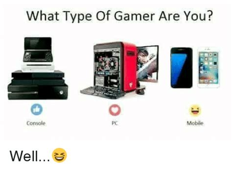 you mobile 25 best memes about what type of gamer are you what