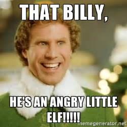 Elf Memes - that billy he s an angry little elf buddy the elf