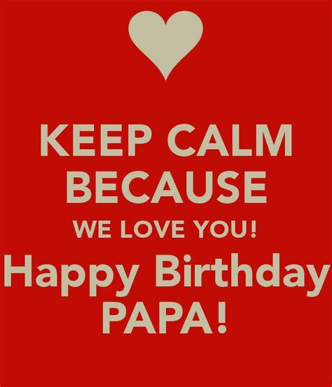 Happy Birthday Papa Design | keep calm because we love you happy birthday papa poster