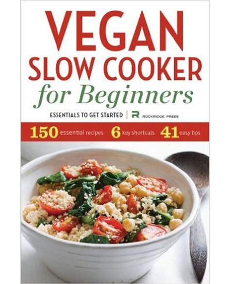 essential cooker recipes 103 fuss free cooker meals everyone will books best vegan cooker crock pot recipe cookbooks
