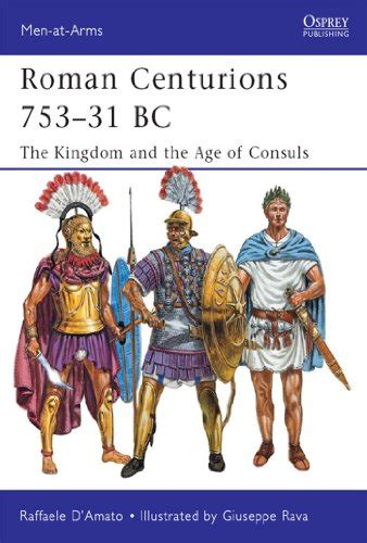 libro the age of the roman centurions 753 31 bc the kingdom and the age of consuls men at arms amazon es raffaele