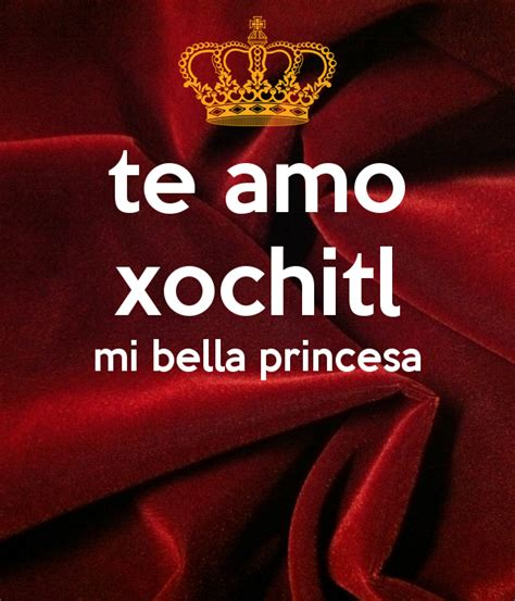 imagenes te amo xochitl te amo xochitl mi bella princesa poster jose keep calm