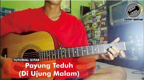 tutorial gitar tidurlah payung teduh tutorial gitar payung teduh di ujung malam youtube
