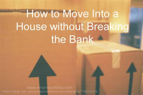 how to break into a house how to move into a house without breaking the bank empress of drac