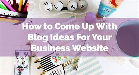 new website ideas 2017 how to come up with blog ideas for your business website