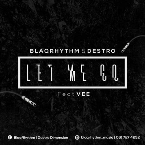 download mp3 let me go download mp3 blaqrhythm destro let me go ft vee mbai 2017