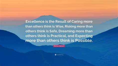 """excellence Is The Result Of Caring More Than Others Think Is Wise."
