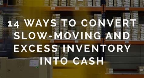 14 Ways To Convert Slow-Moving And Excess Inventory Into Cash.