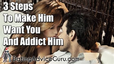 @ 3 Steps To Make Him Want You And Addict Him.