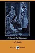 A Sweet Girl Graduate By L. T. Meade - Free Ebook.