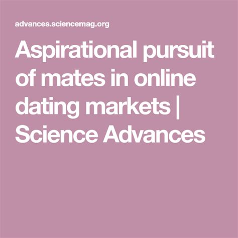 Aspirational Pursuit Of Mates In Online Dating Markets Science.
