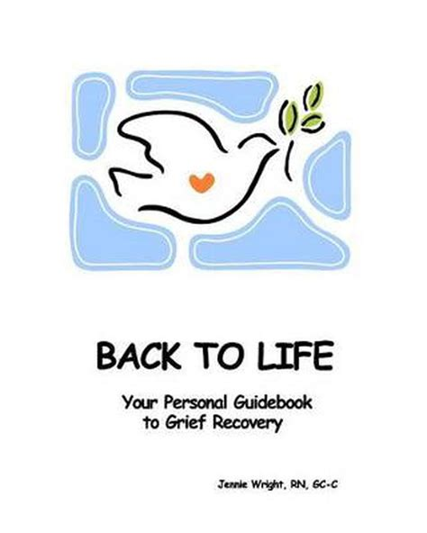 @ Back To Life Your Personal Guidebook To Grief Recovery .