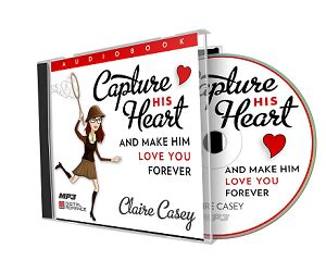 Capture His Heart And Make Him Love You Forever By Claire Casey.
