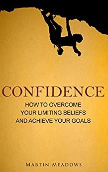 [pdf] Confidence How To Overcome Your Limiting Beliefs And .