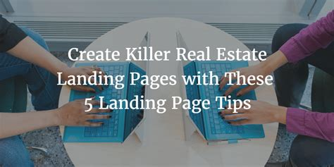 Create Killer Real Estate Landing Pages With These 5 Tips.