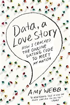 Data, A Love Story: How I Cracked The Online Dating Code To Meet.