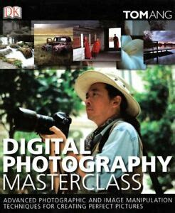 Digital Photography Masterclass By Tom Ang.