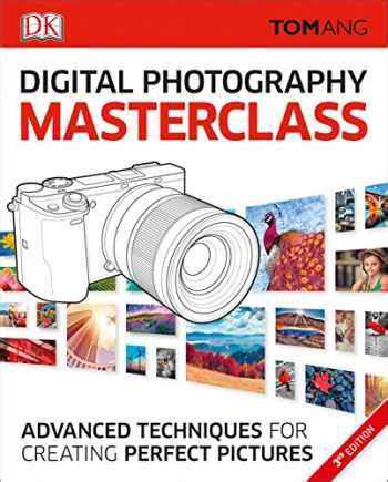 Digital Photography Masterclass: Advanced Photographic And.