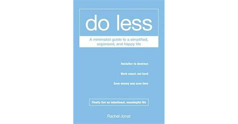 Do Less A Minimalist Guide To A Simplified Organized And Happy.