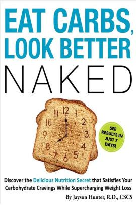 [click]eat Carbs Look Better Naked Shed Unwanted Bodyfat And .