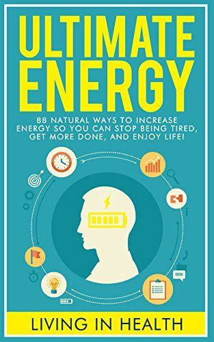 Energy: Ultimate Energy: 88 Natural Ways To Increase Energy So.