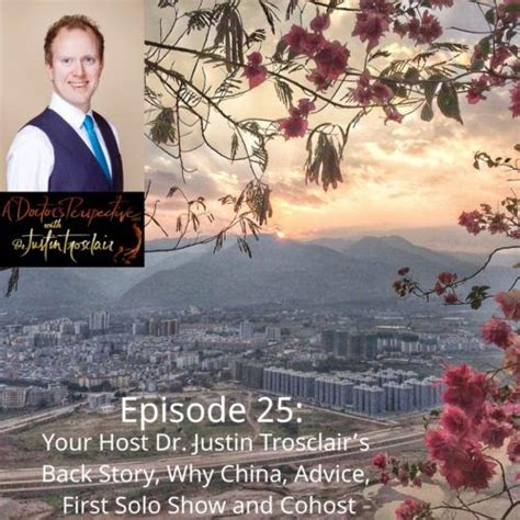 Episode 25: Your Host Dr. Justin Trosclairs Back Story, Why China.