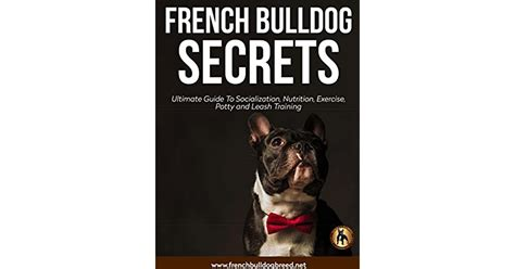French Bulldog Secrets: The Ultimate Guide: Nurturing - Goodreads.