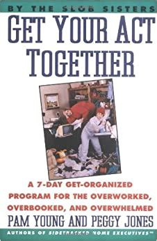 [pdf] Get Your Act Together A 7 Day Get Organized Program For .