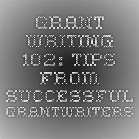 @ Grant Writing 102 Tips From Successful Grantwriters.