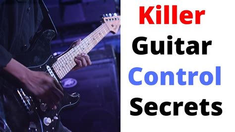 Guitar Control Killer Guitar Control Secrets - Youtube.