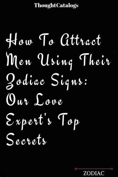 How To Attract Men Using Their Zodiac Signs By Our Love Experts.