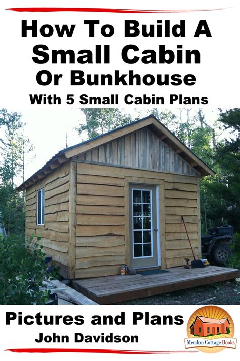 How To Build A Small Cabin Or Bunkhouse With 5 Small - Kobo.