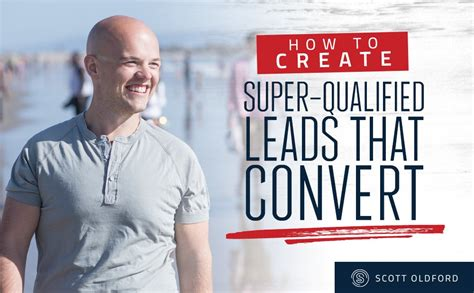How To Create Super Qualified Leads That Convert - Scott Oldford.