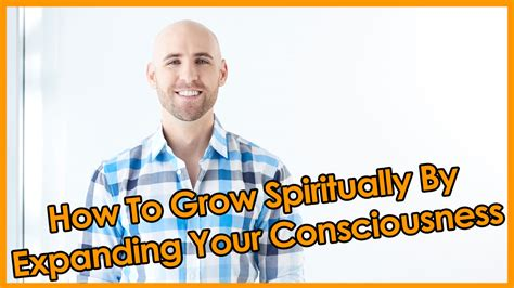 @ How To Grow Spiritually By Expanding Your Consciousness.