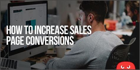 How To Increase Sales Page Conversions: 40 Experts Weigh In.