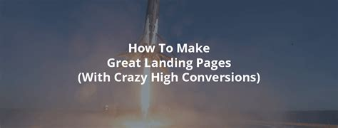 How To Make Great Landing Pages (with Crazy High Conversions.