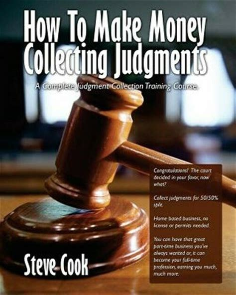 How To Make Money Collecting Judgments: Becoming A.