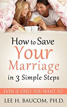 How To Save Your Marriage In 3 Simple Steps By Lee H. Baucom.