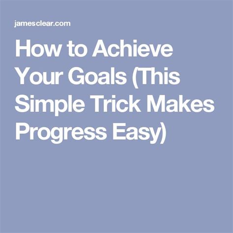 How To Achieve Your Goals (this Simple Trick Makes Progress Easy).